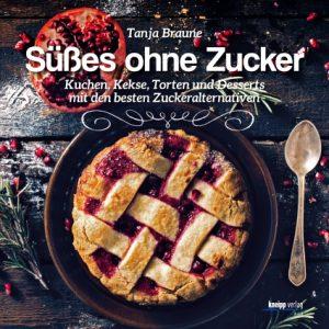 Süßes ohne Zucker Tanja Braune